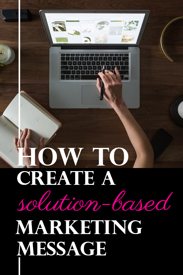 pin for how to create a solution based marketing message